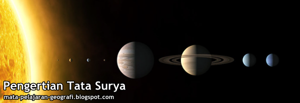 Tata Surya, Pengertian Tata Surya, Definisi Tata Surya, Apa itu Tata Surya, Pengertian Singkat Tata Surya.