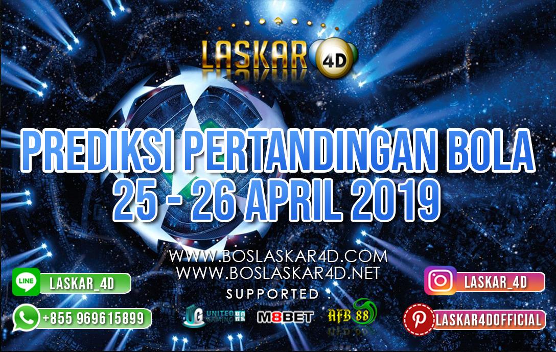 PREDIKSI PERTANDINGAN BOLA TANGGAL 25 APR – 26 APR 2019