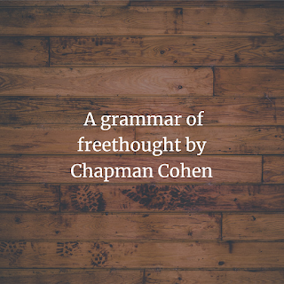 A grammar of freethought by  Chapman Cohen