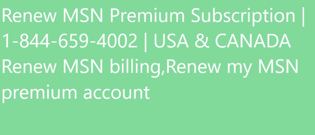 Renew MSN Premium Subscription | 1-844-659-4002 |