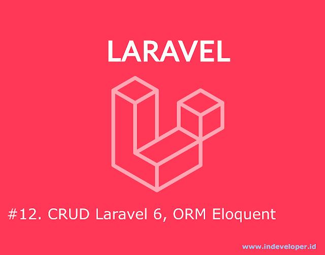 Tutorial CRUD Laravel 6 Menggunakan ORM Eloquent