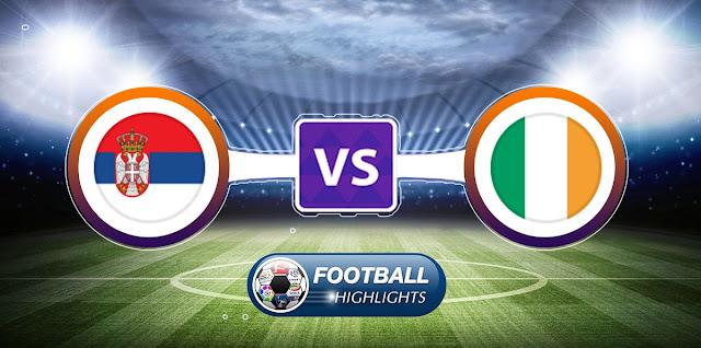 Serbia vs Republic of Ireland – Highlights