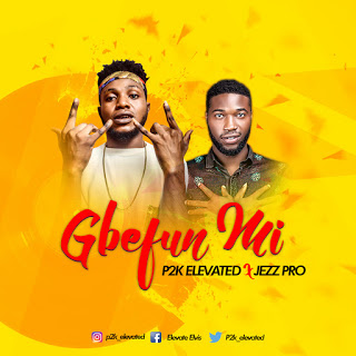 [Music] P2K Elevated X Jezz Pro - Gbefun Mi