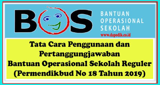 Tata Cara Penggunaan dan Pertanggungjawaban Bantuan Operasional Sekolah Reguler (Permendikbud No 18 Tahun 2019 Tentang Perubahan Atas Permendikbud No 18 Tahun)