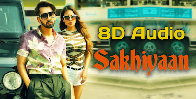 Sakhiyaan 8d audio, lyrics