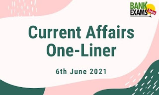 Current Affairs One-Liner: 6th June 2021