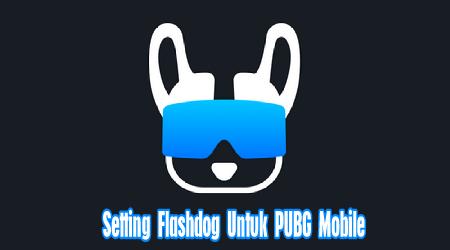 Cara Setting Aplikasi FlashDog Untuk Game PUBG Mobile