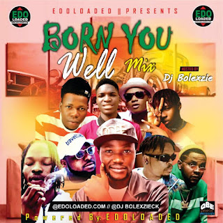 https://www.edoloaded.com/2020/05/03/dj-bolexzie-born-you-well-mix-downloa/