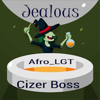 Afro LGT Feat Cizer Boss - Jealous (prod by HQM)