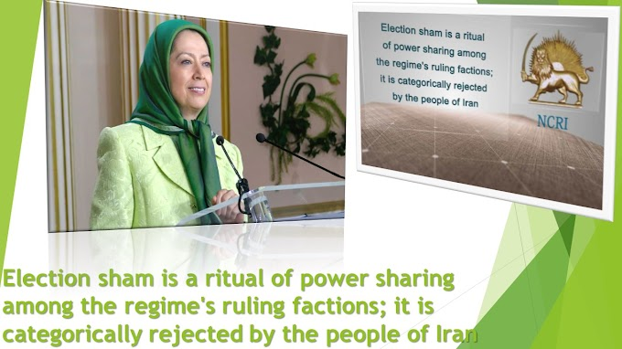 Election sham is a ritual of power sharing among the regime's ruling factions; it is categorically rejected by the people of Iran