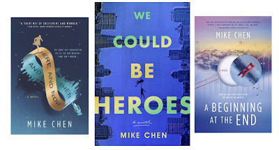 Mike Chen book cover collage: Here and Now and Then on the left, center and largest is WE COULD BE HEROES, and right side is A Beginning At the End
