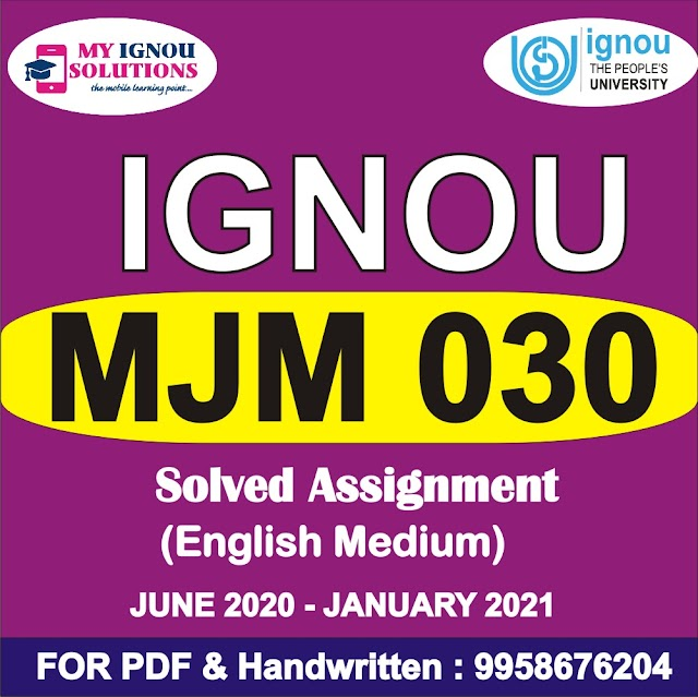 MJM 030 Solved Assignment 2020-21