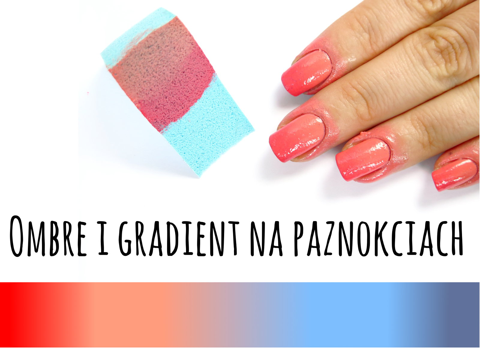 Jak wykonać ombre manicure? Czyli o gradientowym cieniowaniu gąbeczką