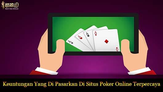 Keuntungan Yang Di Pasarkan Di Situs Poker Online Terpercaya