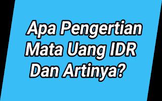 Apa Pengertian Mata Uang IDR Dan Artinya?