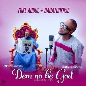 Mike Abdul - Dem No be God
