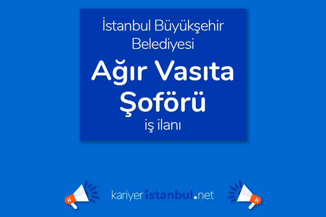 İstanbul Büyükşehir Belediyesi, en az ilkokul mezunu ağır vasıta şoförü alımı yapacak. Detaylar kariyeristanbul.net'te!