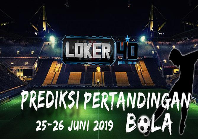 PREDIKSI PERTANDINGAN BOLA TANGGAL 25 – 26 JUNI 2019