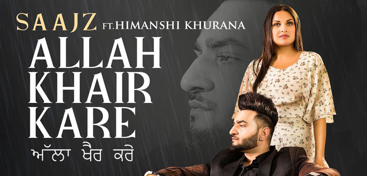 Allah Khair Kare Lyrics Saajz X Himanshi Khurana