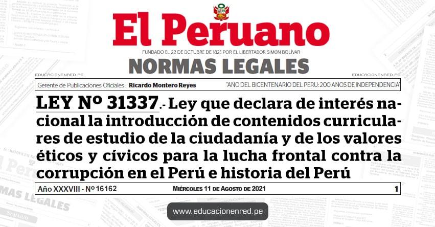 LEY Nº 31337.- Ley que declara de interés nacional la introducción de contenidos curriculares de estudio de la ciudadanía y de los valores éticos y cívicos para la lucha frontal contra la corrupción en el Perú e historia del Perú