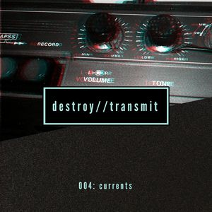 Destroy//Transmit. 004: Currents