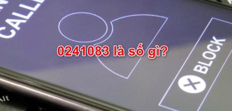 0241083 là số gì? Đừng bắt máy khi 0241083 gọi đến nhé!