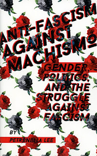 Cover of Anti-Fascism Agasint Machismo: Gender, Politics, and th Struggle Against Fascism, by Petronella Lee, with a background of red and black roses