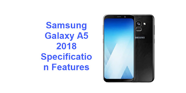 Samsung Galaxy A5 2018 Specification Features