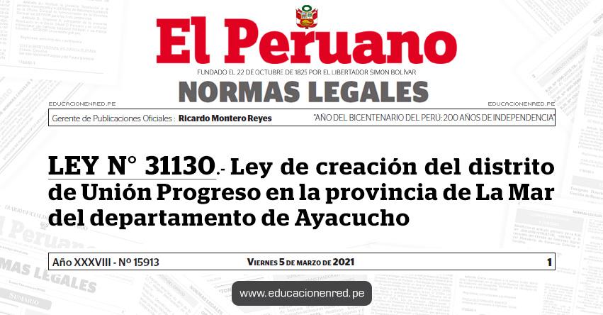 LEY N° 31130.- Ley de creación del distrito de Unión Progreso en la provincia de La Mar del departamento de Ayacucho