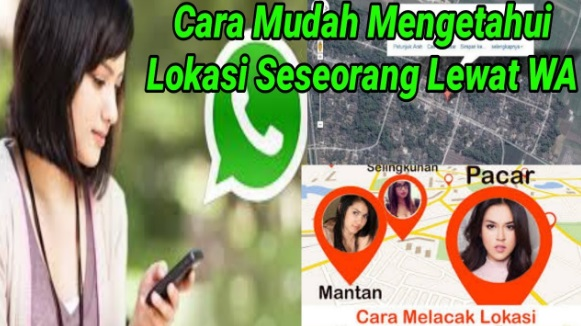 Cara Mudah Mengetahui Lokasi Seseorang Via Whatapp