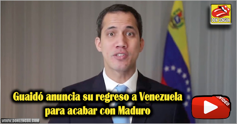 Guaidó anuncia su regreso a Venezuela para acabar con Maduro