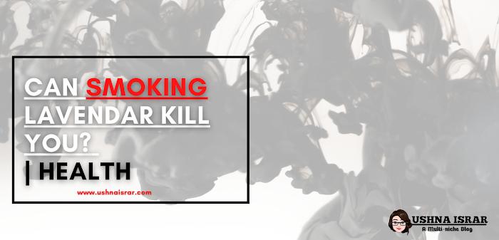 Can Smoking Lavender Kill You?   Health