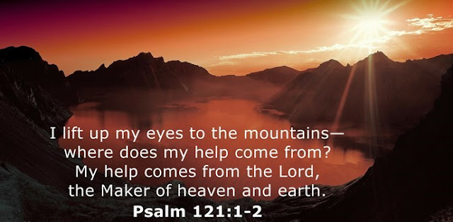 I lift up my eyes to the mountains— where does my help come from? My help comes from the Lord, the Maker of heaven and earth.