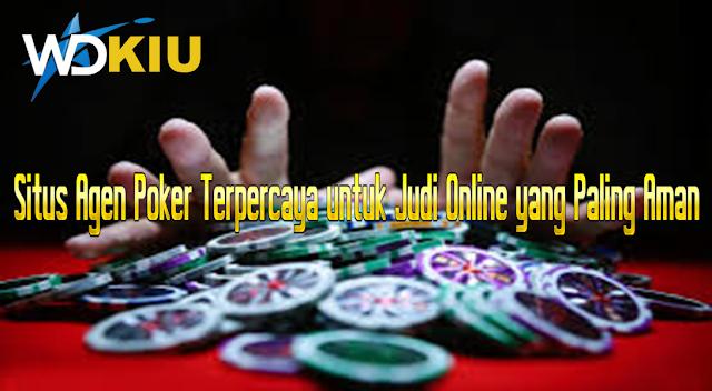 Situs Agen Poker Terpercaya untuk Judi Online yang Paling Aman