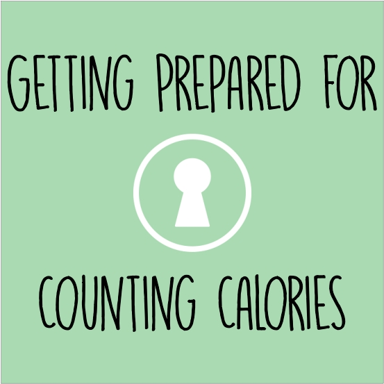 Getting Prepared for Counting Calories