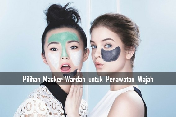 Pilihan Masker Wardah untuk Perawatan Wajah