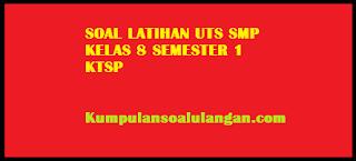 download Soal Latihan UTS IPS SMP Kelas 8 Semester 1/ Ganjil KTSP terbaru 2015
