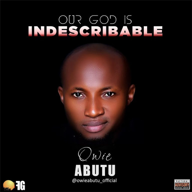 Download Song: Owie Abutu - Our God Is Indescribable [Mp3 + Lyrics]