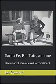 Joseph Szimhart: Santa Fe, Bill Tate, and me: How an artist became a cult interventionist
