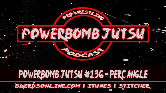 Powerbomb Jutsu #136 - Perc Angle Powerbomb Jutsu podcast