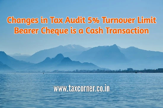 changes-in-tax-audit-5-turnover-bearer-cheque-cash-transaction-finance-act-2021