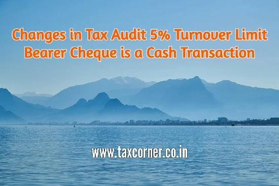 Changes in Tax Audit 5% Turnover Limit || Bearer Cheque is a Cash Transaction || Finance Act 2021