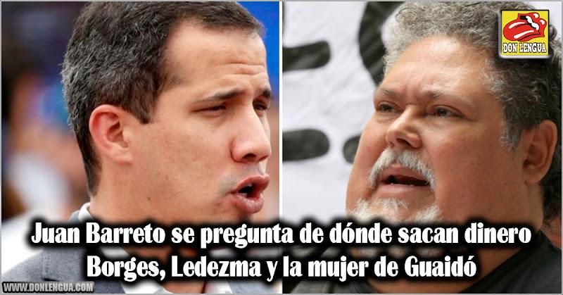 Juan Barreto se pregunta de dónde sacan dinero Borges, Ledezma y la mujer de Guaidó