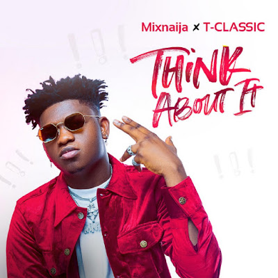 VIDEO + AUDIO: T Classic – Think About It Free Download