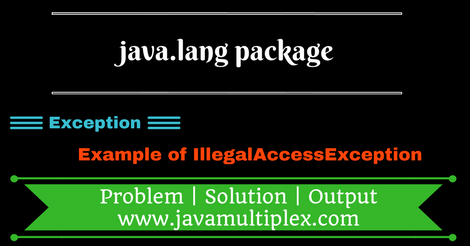 Example of IllegalAccessException present in java.lang package.
