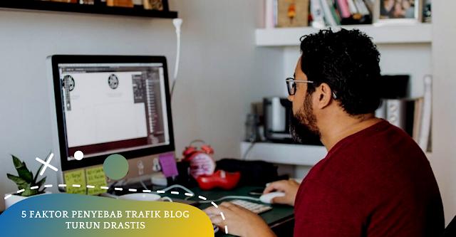 5 Faktor Penyebab Trafik Blog Turun Drastis