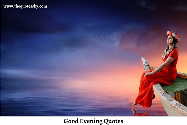 200+ NEW Good Evening Quotes, Status, Wishes, and Image Of [ 2021 ]