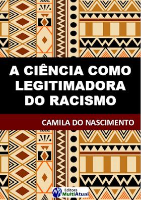 A Ciência como Legitimadora do Racismo