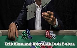 Trik Menang Bermain Judi Poker
