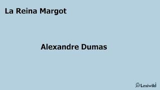 La Reina MargotAlexandre Dumas